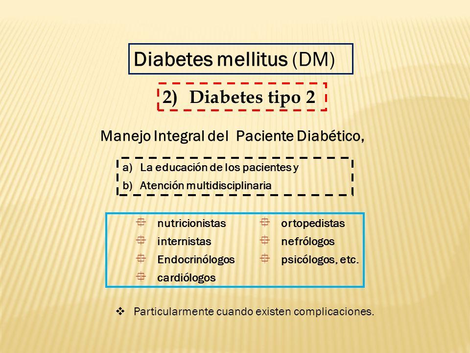 nutricionistas internistas Endocrinólogos cardiólogos ortopedistas nefrólogos psicólogos, etc. Diabetes mellitus (DM) Manejo Integral del Paciente Dia