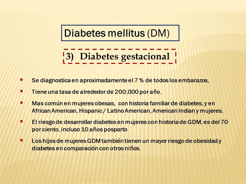 3)Diabetes gestacional Diabetes mellitus (DM) Se diagnostica en aproximadamente el 7 % de todos los embarazos, Tiene una tasa de alrededor de 200,000