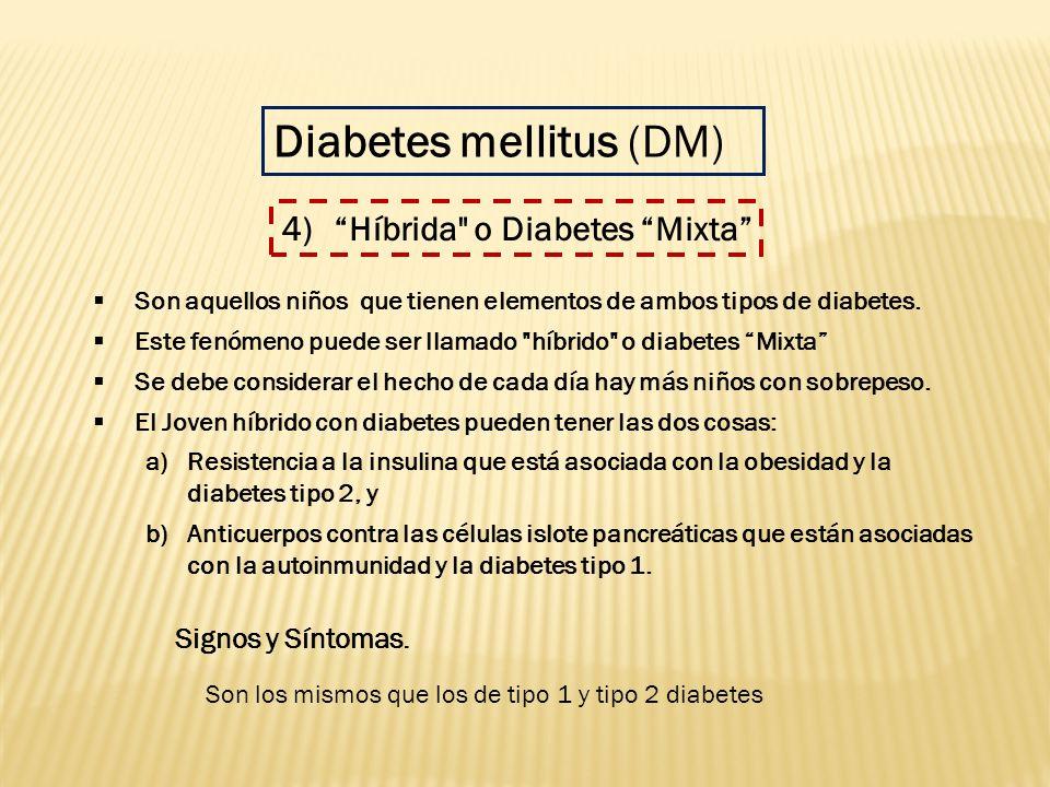 Diabetes mellitus (DM) Son aquellos niños que tienen elementos de ambos tipos de diabetes. Este fenómeno puede ser llamado
