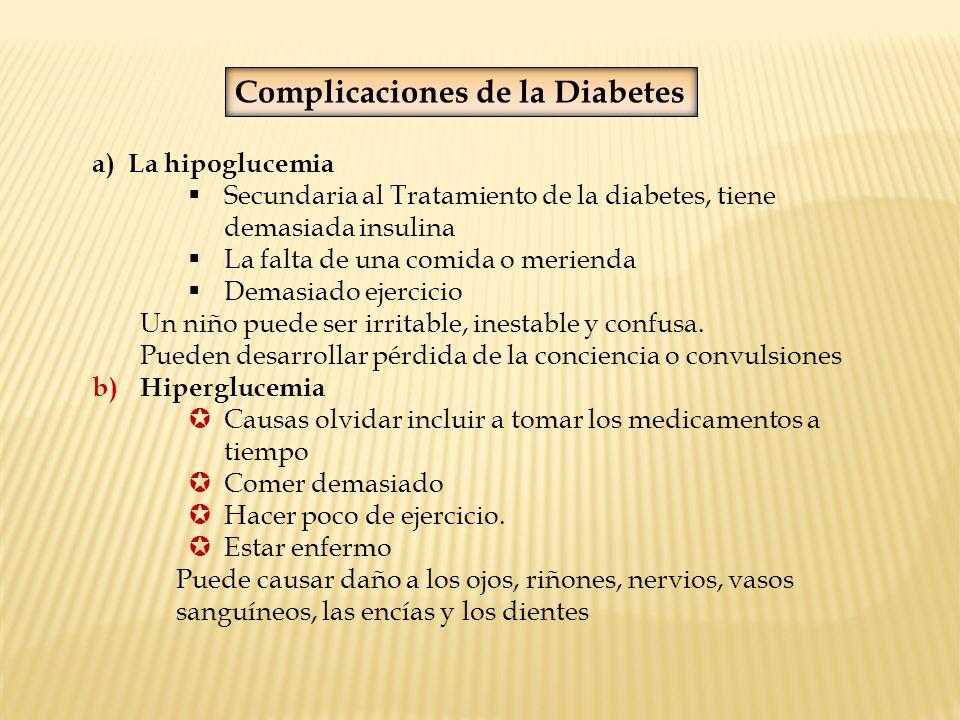 a)La hipoglucemia Secundaria al Tratamiento de la diabetes, tiene demasiada insulina La falta de una comida o merienda Demasiado ejercicio Un niño pue