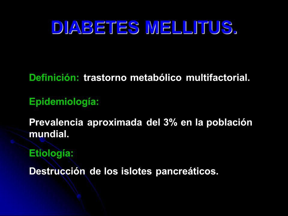 DIABETES MELLITUS. Definición: trastorno metabólico multifactorial. Epidemiología: Prevalencia aproximada del 3% en la población mundial. Etiología: D