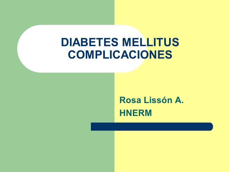 DIABETES MELLITUS COMPLICACIONES Rosa Lissón A. HNERM