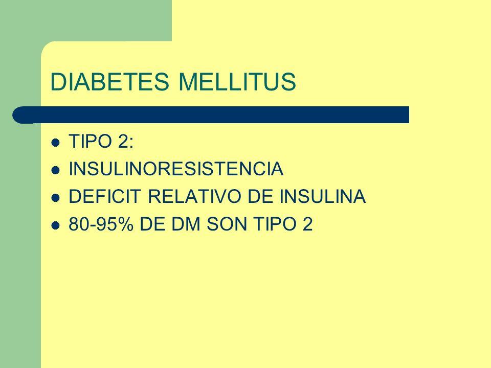 DIABETES MELLITUS TIPO 2: INSULINORESISTENCIA DEFICIT RELATIVO DE INSULINA 80-95% DE DM SON TIPO 2