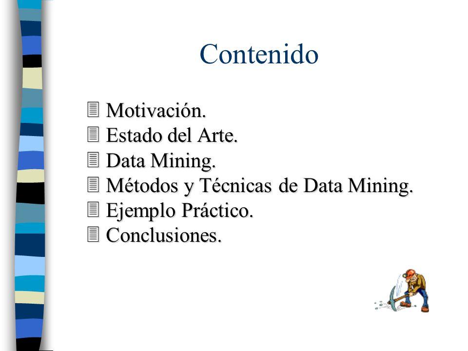 Contenido 3 Motivación. 3 Estado del Arte. 3 Data Mining. 3 Métodos y Técnicas de Data Mining. 3 Ejemplo Práctico. 3 Conclusiones.