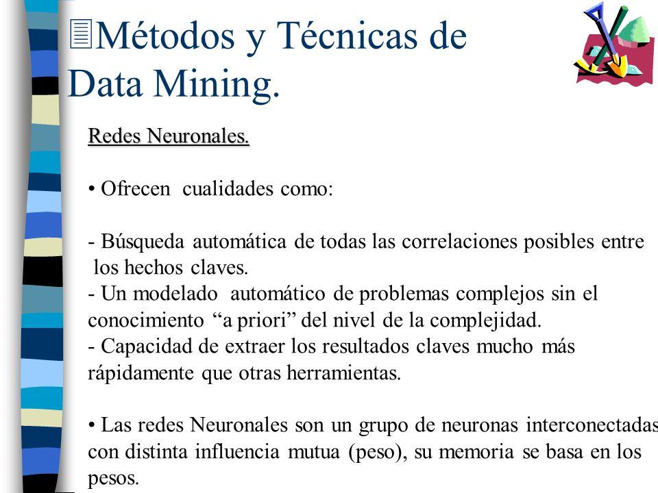 3Métodos y Técnicas de Data Mining. Redes Neuronales. Ofrecen cualidades como: - Búsqueda automática de todas las correlaciones posibles entre los hec