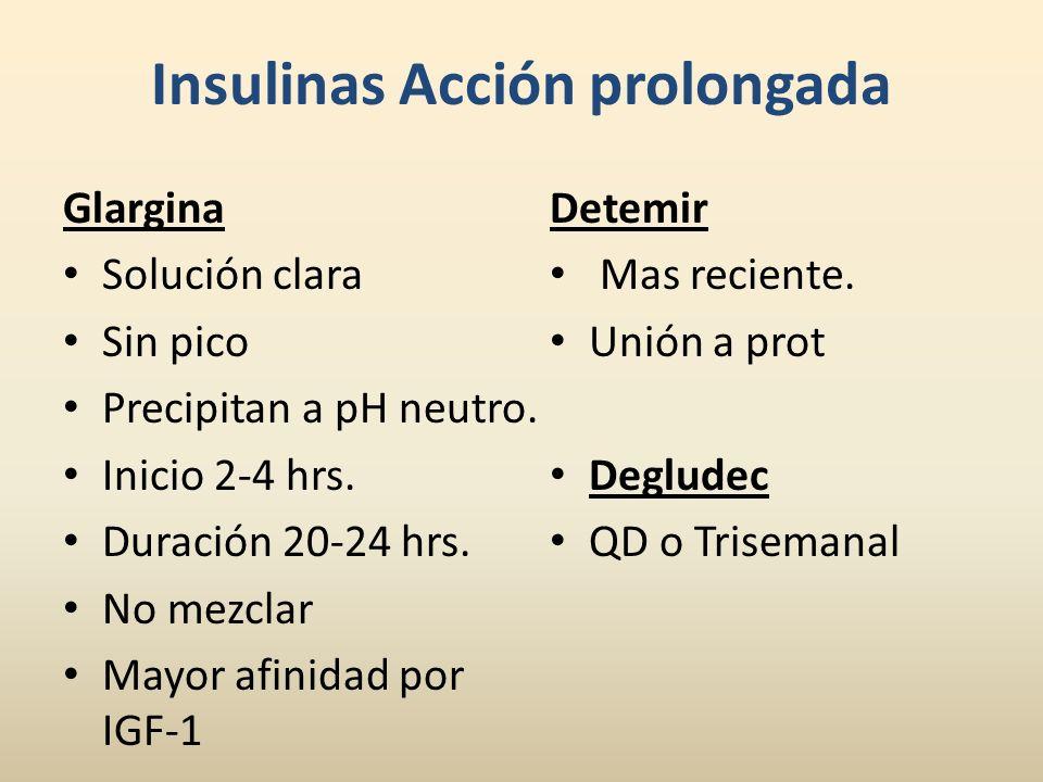 Insulinas Acción prolongada Glargina Solución clara Sin pico Precipitan a pH neutro. Inicio 2-4 hrs. Duración 20-24 hrs. No mezclar Mayor afinidad por