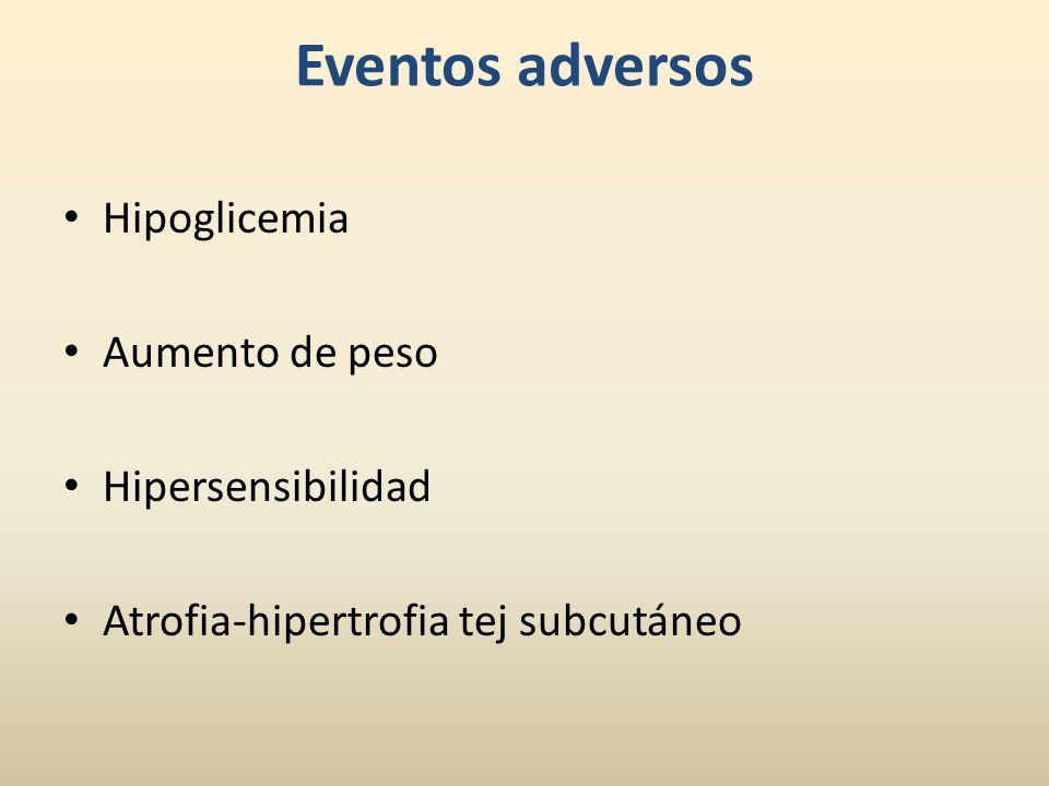 Eventos adversos Hipoglicemia Aumento de peso Hipersensibilidad Atrofia-hipertrofia tej subcutáneo