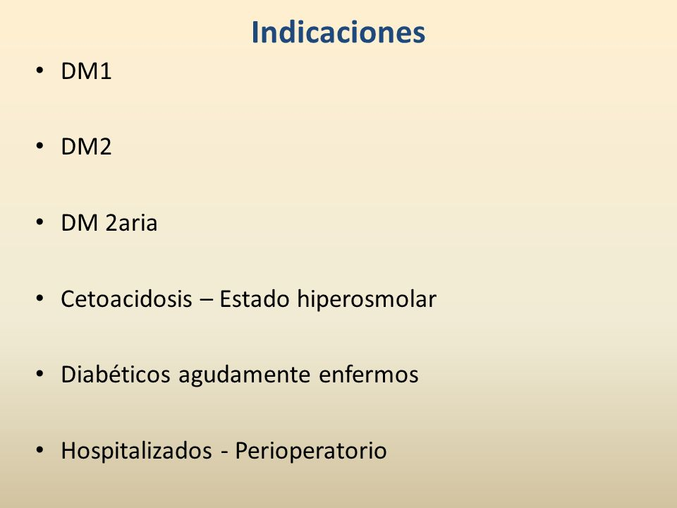 Indicaciones DM1 DM2 DM 2aria Cetoacidosis – Estado hiperosmolar Diabéticos agudamente enfermos Hospitalizados - Perioperatorio