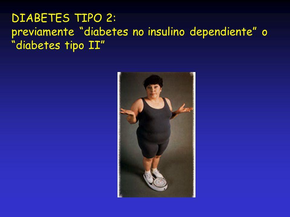 DIABETES TIPO 2: previamente diabetes no insulino dependiente o diabetes tipo II