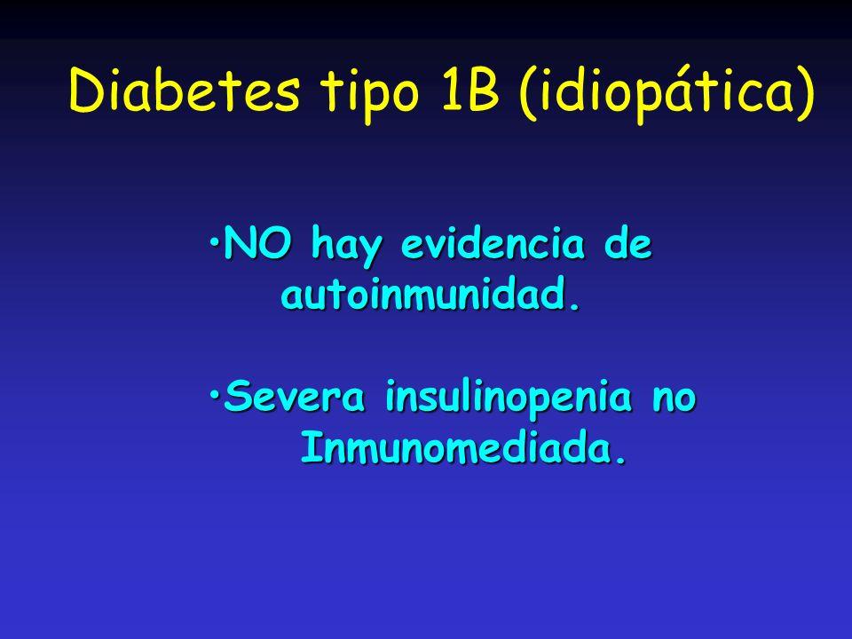 Diabetes tipo 1B (idiopática) NO hay evidencia deNO hay evidencia de autoinmunidad. autoinmunidad. Severa insulinopenia noSevera insulinopenia noInmun