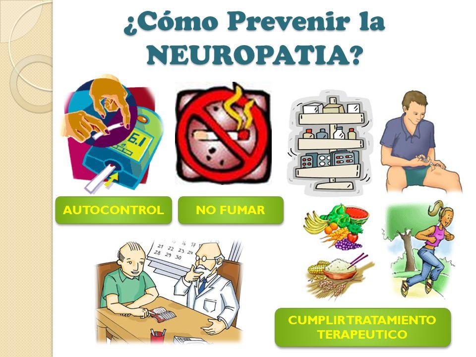 ¿Cómo Prevenir la NEUROPATIA? AUTOCONTROL CUMPLIR TRATAMIENTO TERAPEUTICO NO FUMAR