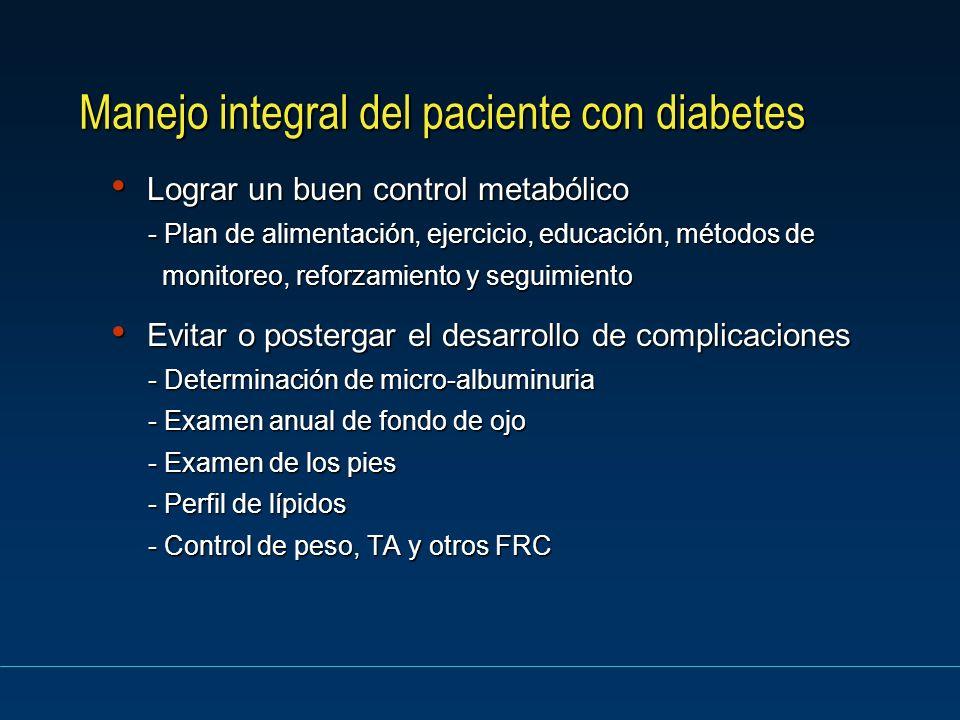 Manejo integral del paciente con diabetes Lograr un buen control metabólico Lograr un buen control metabólico - Plan de alimentación, ejercicio, educa