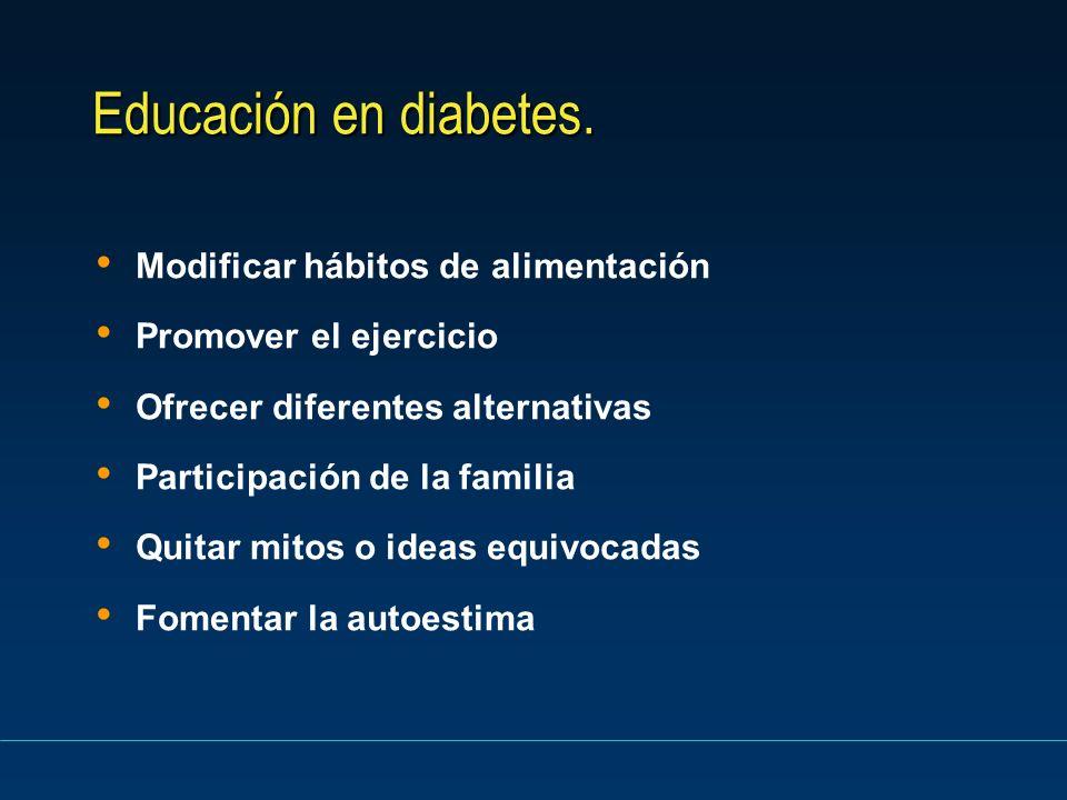 Educación en diabetes. Educación en diabetes. Modificar hábitos de alimentación Promover el ejercicio Ofrecer diferentes alternativas Participación de