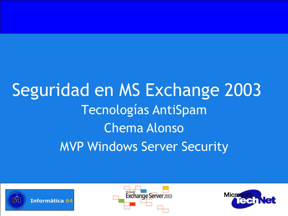 Seguridad en MS Exchange 2003 Tecnologías AntiSpam Chema Alonso MVP Windows Server Security