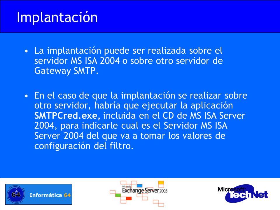 Implantación La implantación puede ser realizada sobre el servidor MS ISA 2004 o sobre otro servidor de Gateway SMTP. En el caso de que la implantació