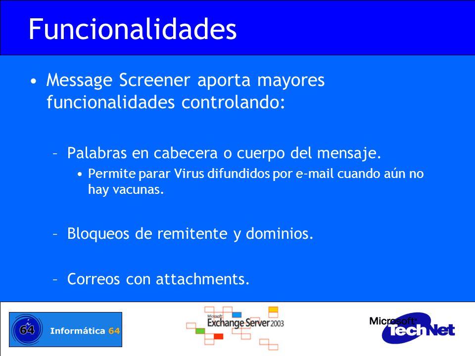 Funcionalidades Message Screener aporta mayores funcionalidades controlando: –Palabras en cabecera o cuerpo del mensaje. Permite parar Virus difundido