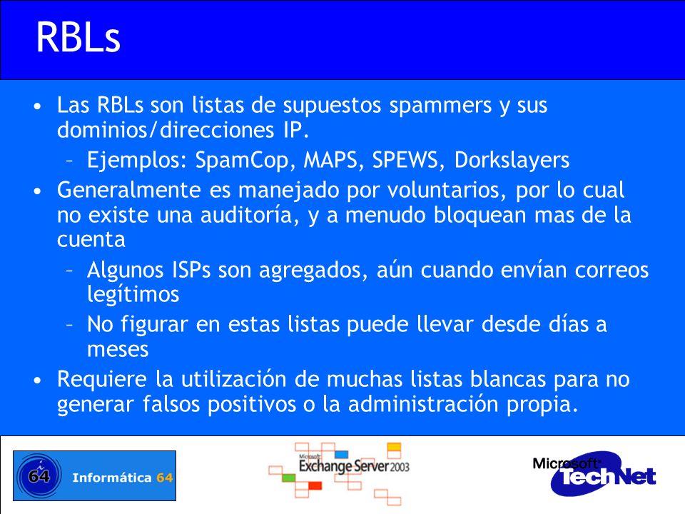 RBLs Las RBLs son listas de supuestos spammers y sus dominios/direcciones IP. –Ejemplos: SpamCop, MAPS, SPEWS, Dorkslayers Generalmente es manejado po