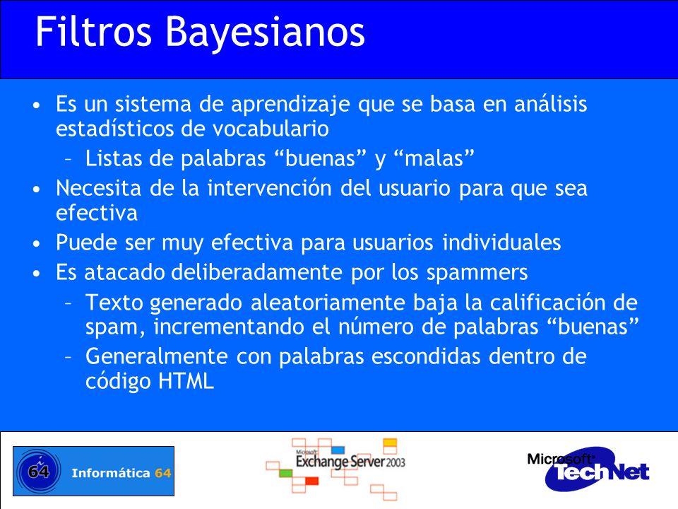 Filtros Bayesianos Es un sistema de aprendizaje que se basa en análisis estadísticos de vocabulario –Listas de palabras buenas y malas Necesita de la