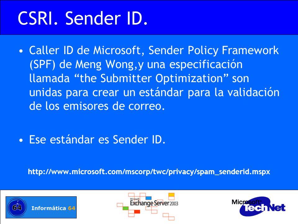 CSRI. Sender ID. Caller ID de Microsoft, Sender Policy Framework (SPF) de Meng Wong,y una especificación llamada the Submitter Optimization son unidas