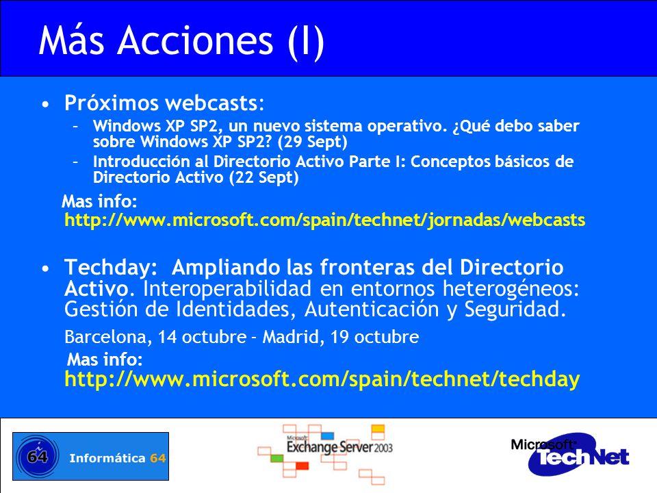 Más Acciones (I) Próximos webcasts: –Windows XP SP2, un nuevo sistema operativo. ¿Qué debo saber sobre Windows XP SP2? (29 Sept) –Introducción al Dire