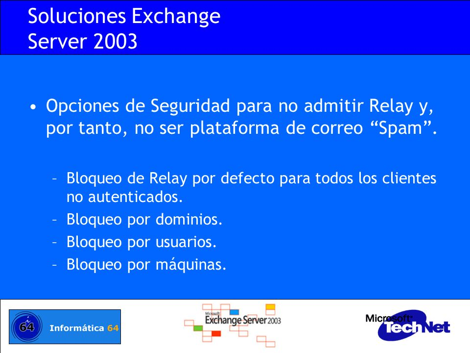 Soluciones Exchange Server 2003 Opciones para detener el correo Spam recibido: –Filtro de Remitente.