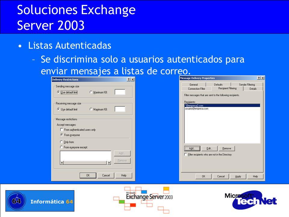 Soluciones Exchange Server 2003 Listas Autenticadas –Se discrimina solo a usuarios autenticados para enviar mensajes a listas de correo.