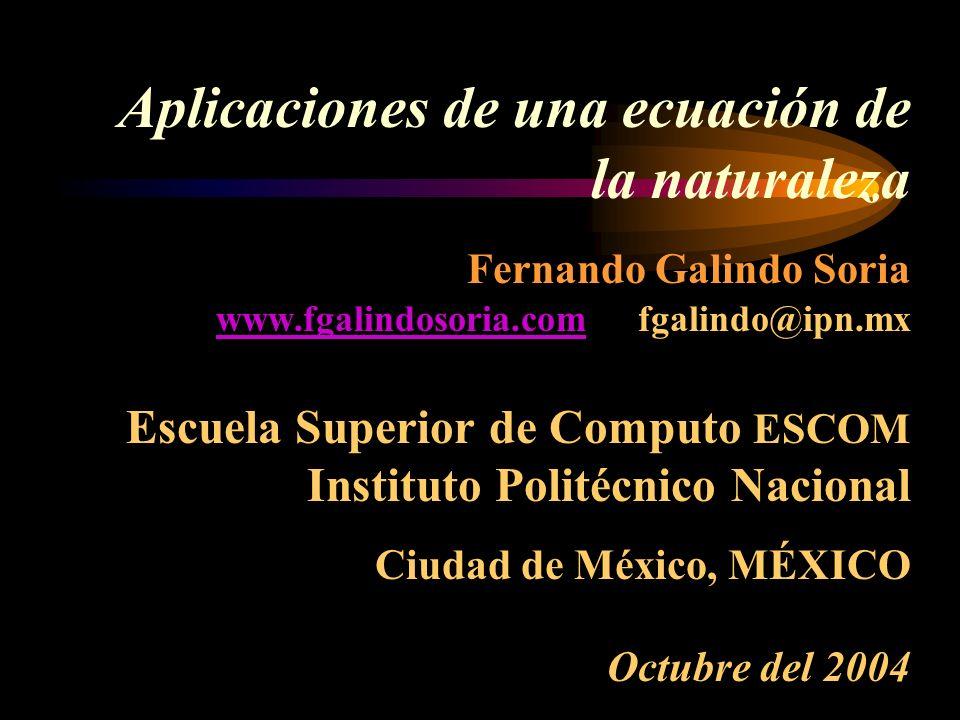 Aplicaciones de una ecuación de la naturaleza Fernando Galindo Soria www.fgalindosoria.com fgalindo@ipn.mx Escuela Superior de Computo ESCOM Instituto