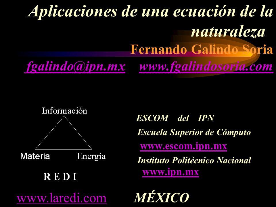 Aplicaciones de una ecuación de la naturaleza Fernando Galindo Soria fgalindo@ipn.mx www.fgalindosoria.com fgalindo@ipn.mxwww.fgalindosoria.com ESCOM