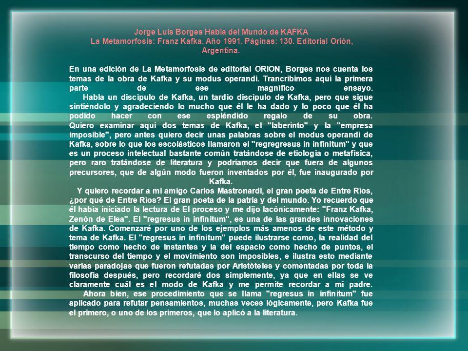 Jorge Luis Borges Habla del Mundo de KAFKA La Metamorfosis: Franz Kafka. Año 1991. Páginas: 130. Editorial Orión, Argentina. En una edición de La Meta