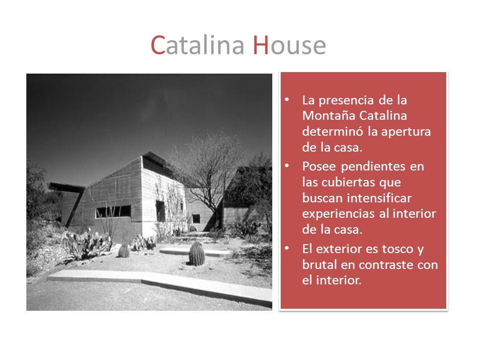 Catalina House La presencia de la Montaña Catalina determinó la apertura de la casa. Posee pendientes en las cubiertas que buscan intensificar experie