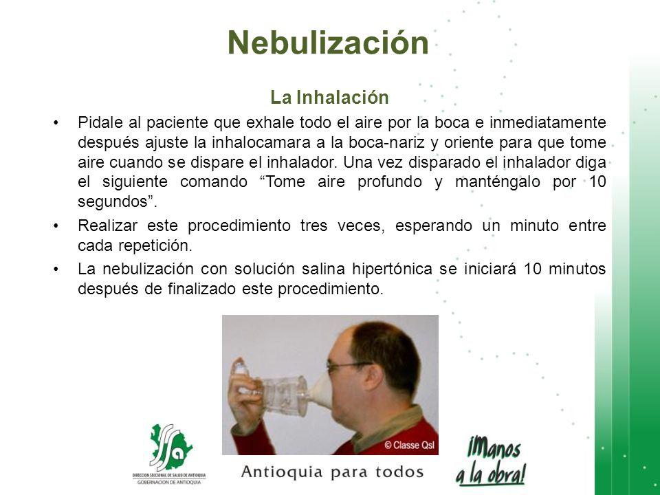 La Inhalación Pidale al paciente que exhale todo el aire por la boca e inmediatamente después ajuste la inhalocamara a la boca-nariz y oriente para qu