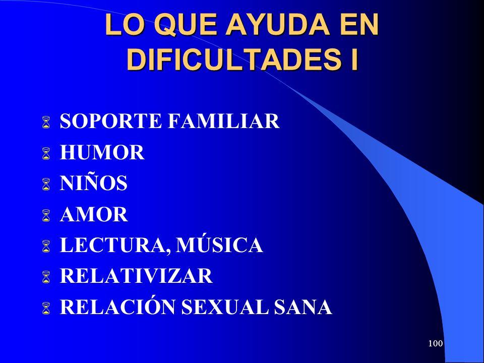 100 LO QUE AYUDA EN DIFICULTADES I SOPORTE FAMILIAR HUMOR NIÑOS AMOR LECTURA, MÚSICA RELATIVIZAR RELACIÓN SEXUAL SANA