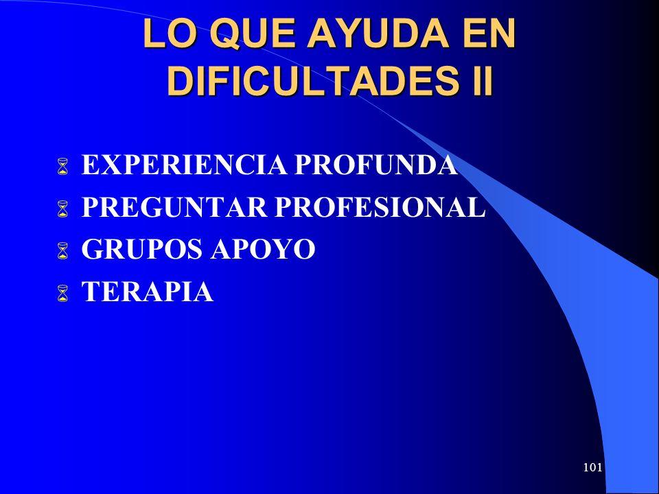 101 LO QUE AYUDA EN DIFICULTADES II EXPERIENCIA PROFUNDA PREGUNTAR PROFESIONAL GRUPOS APOYO TERAPIA