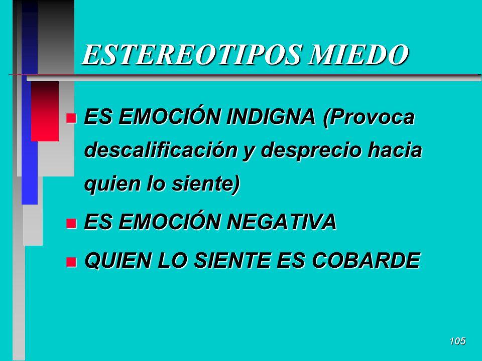 105 ESTEREOTIPOS MIEDO n ES EMOCIÓN INDIGNA (Provoca descalificación y desprecio hacia quien lo siente) n ES EMOCIÓN NEGATIVA n QUIEN LO SIENTE ES COBARDE