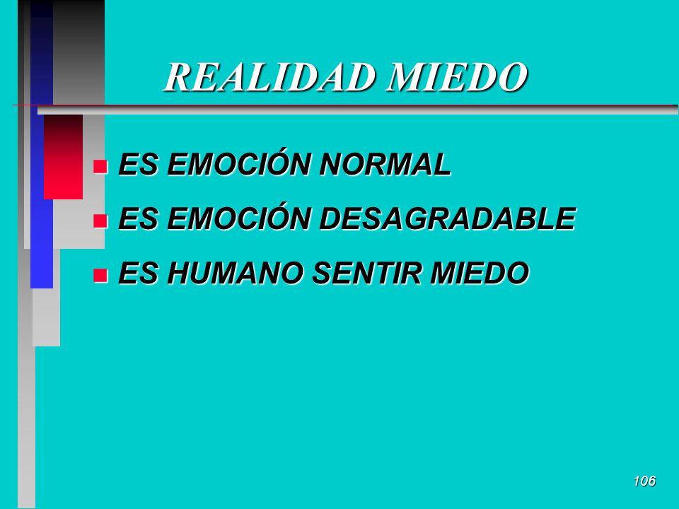 106 REALIDAD MIEDO n ES EMOCIÓN NORMAL n ES EMOCIÓN DESAGRADABLE n ES HUMANO SENTIR MIEDO