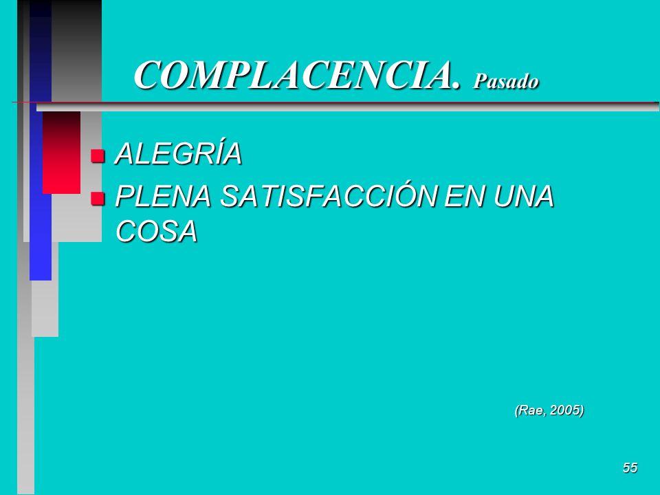 55 COMPLACENCIA. Pasado n ALEGRÍA n PLENA SATISFACCIÓN EN UNA COSA (Rae, 2005)
