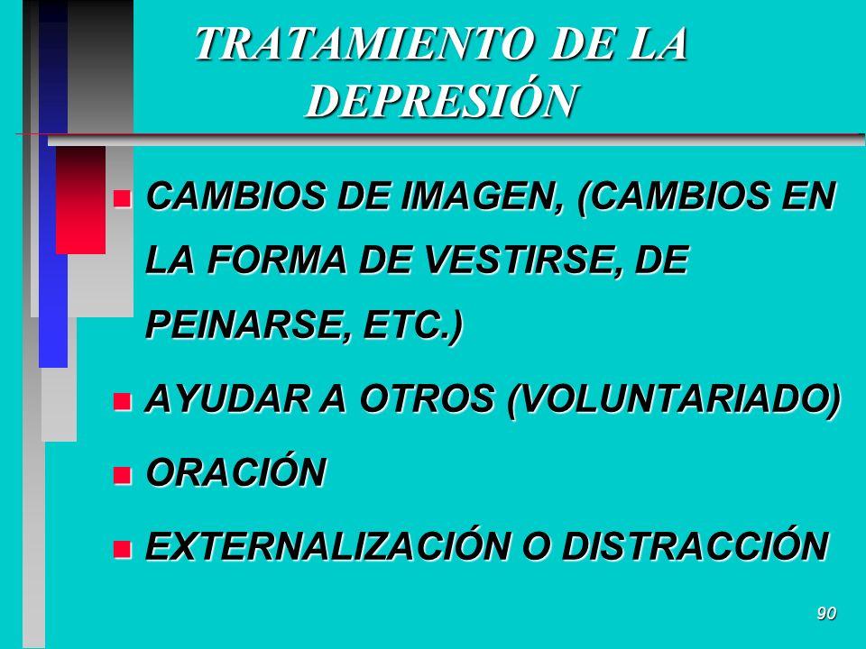 90 TRATAMIENTO DE LA DEPRESIÓN n CAMBIOS DE IMAGEN, (CAMBIOS EN LA FORMA DE VESTIRSE, DE PEINARSE, ETC.) n AYUDAR A OTROS (VOLUNTARIADO) n ORACIÓN n EXTERNALIZACIÓN O DISTRACCIÓN