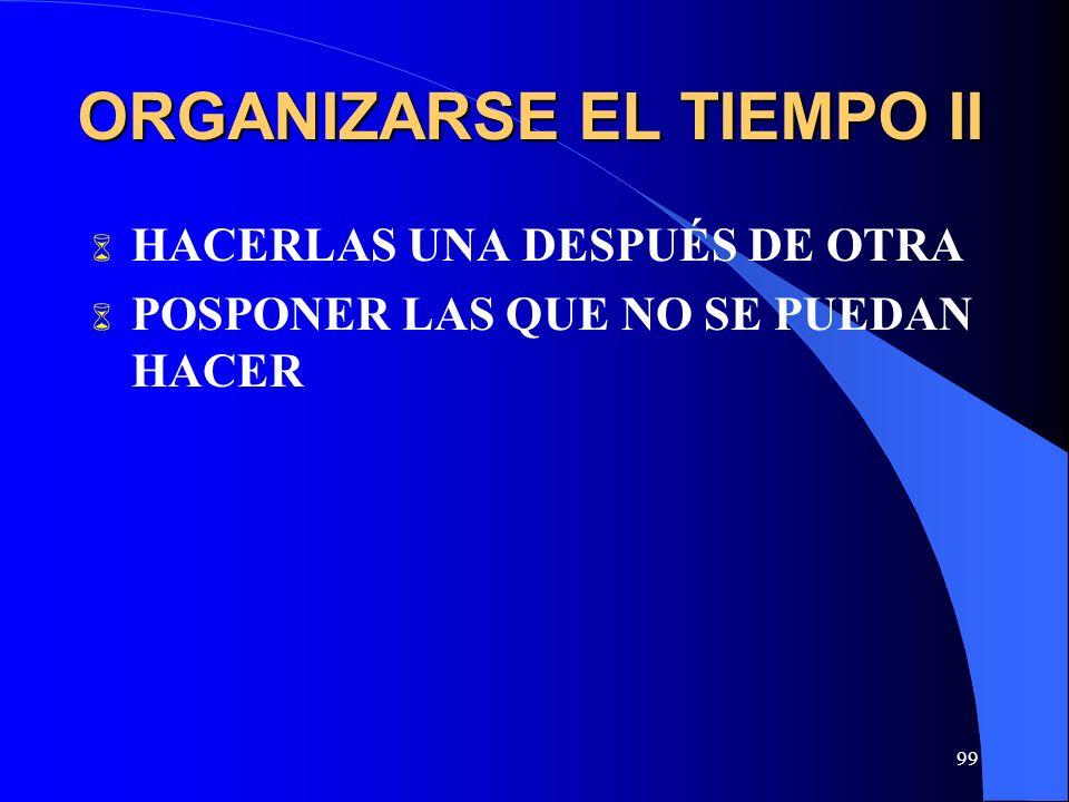 99 ORGANIZARSE EL TIEMPO II HACERLAS UNA DESPUÉS DE OTRA POSPONER LAS QUE NO SE PUEDAN HACER