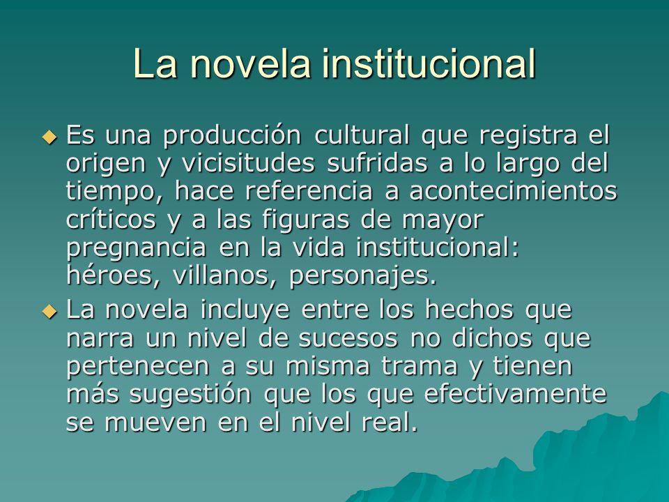 La novela institucional Es una producción cultural que registra el origen y vicisitudes sufridas a lo largo del tiempo, hace referencia a acontecimien