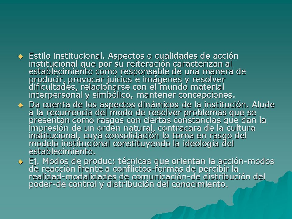Estilo institucional. Aspectos o cualidades de acción institucional que por su reiteración caracterizan al establecimiento como responsable de una man