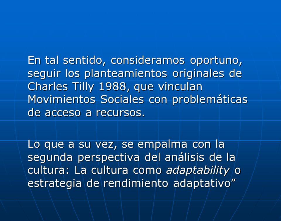 En tal sentido, consideramos oportuno, seguir los planteamientos originales de Charles Tilly 1988, que vinculan Movimientos Sociales con problemáticas de acceso a recursos.