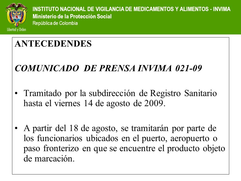 INSTITUTO NACIONAL DE VIGILANCIA DE MEDICAMENTOS Y ALIMENTOS - INVIMA Ministerio de la Protección Social República de Colombia ANTECEDENDES COMUNICADO