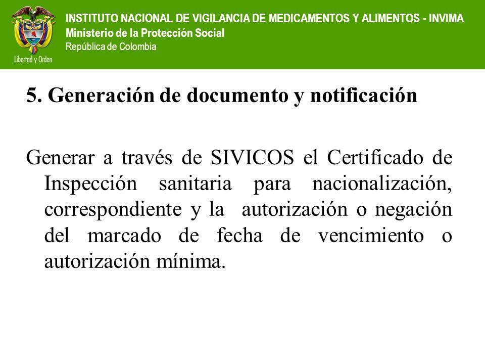 INSTITUTO NACIONAL DE VIGILANCIA DE MEDICAMENTOS Y ALIMENTOS - INVIMA Ministerio de la Protección Social República de Colombia 5. Generación de docume