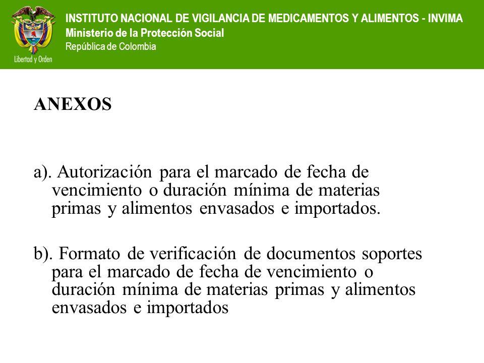 INSTITUTO NACIONAL DE VIGILANCIA DE MEDICAMENTOS Y ALIMENTOS - INVIMA Ministerio de la Protección Social República de Colombia ANEXOS a). Autorización