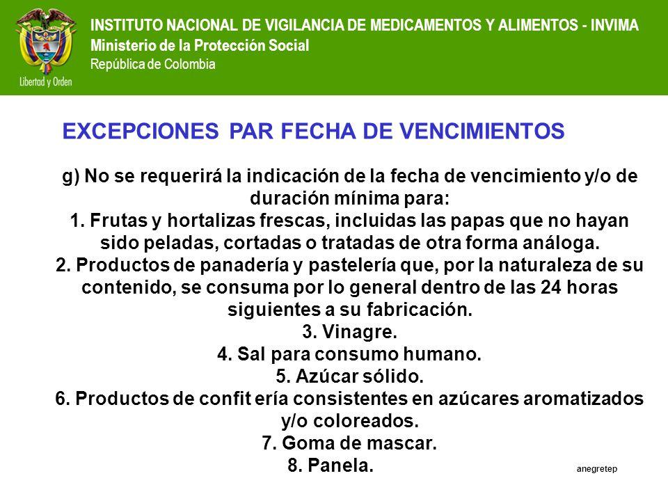 INSTITUTO NACIONAL DE VIGILANCIA DE MEDICAMENTOS Y ALIMENTOS - INVIMA Ministerio de la Protección Social República de Colombia g) No se requerirá la i