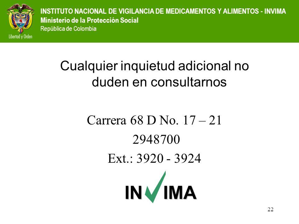 INSTITUTO NACIONAL DE VIGILANCIA DE MEDICAMENTOS Y ALIMENTOS - INVIMA Ministerio de la Protección Social República de Colombia Cualquier inquietud adi