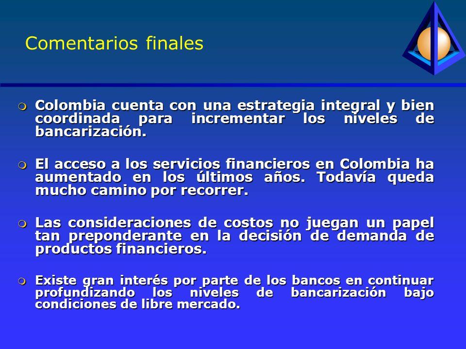 Comentarios finales m Colombia cuenta con una estrategia integral y bien coordinada para incrementar los niveles de bancarización.