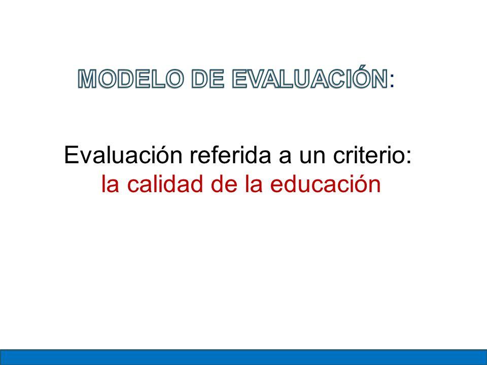 Evaluación referida a un criterio: la calidad de la educación