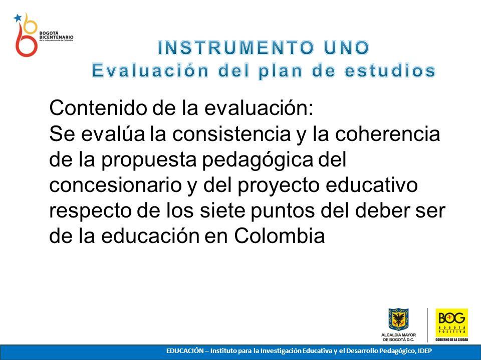 EDUCACIÓN – Instituto para la Investigación Educativa y el Desarrollo Pedagógico, IDEP Contenido de la evaluación: Se evalúa la consistencia y la cohe