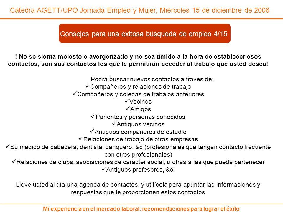 Cátedra AGETT/UPO Jornada Empleo y Mujer, Miércoles 15 de diciembre de 2006 Mi experiencia en el mercado laboral: recomendaciones para lograr el éxito .